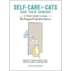 Self-Care for Cats (and Their Humans) : A Feline's Guide to Living the Pampered Life You Deserve
