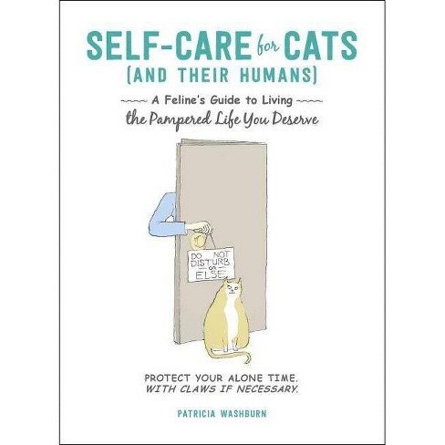 Self-Care for Cats (and Their Humans) : A Feline's Guide to Living the Pampered Life You Deserve - image 1 of 1