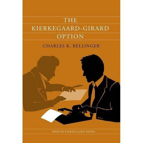 The Kierkegaard-Girard Option - (Mercer Kierkegaard) by  Charles K Bellinger (Paperback) - image 1 of 1