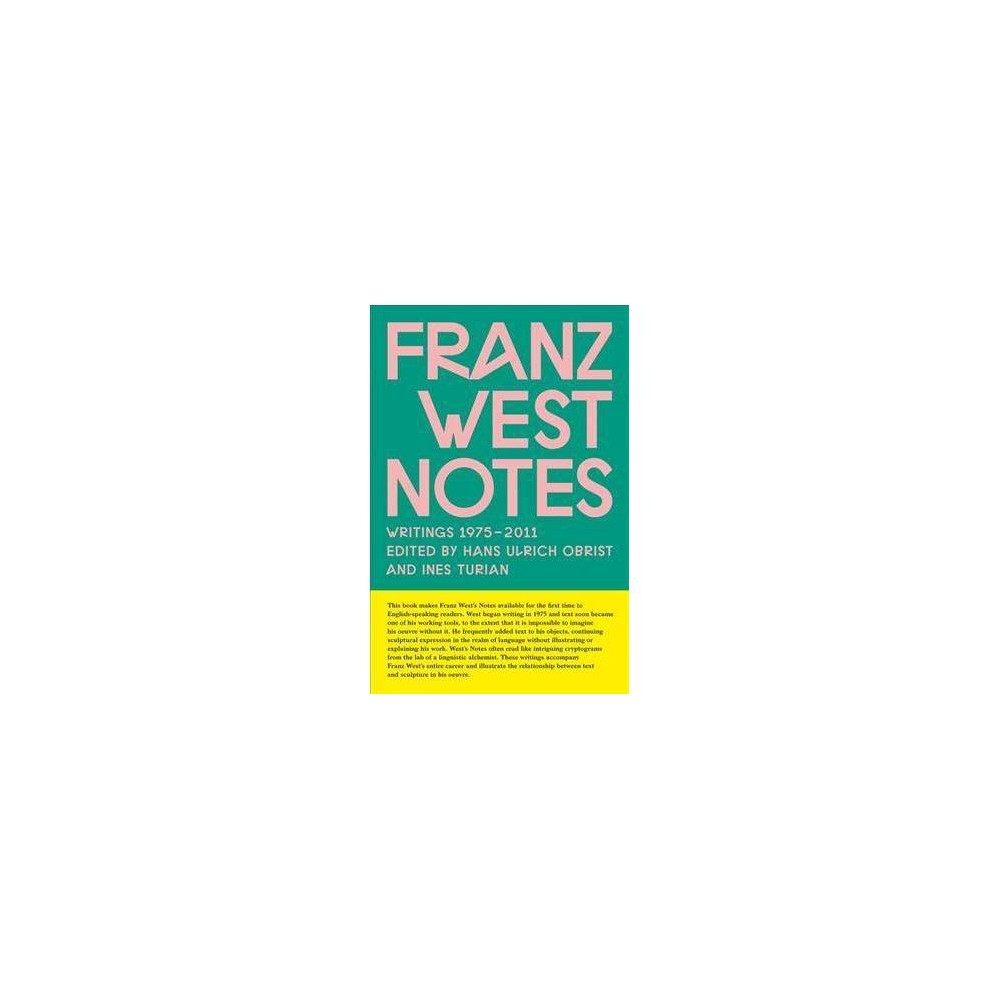 Franz West Notes : Writings 1975-2011 - (Paperback)