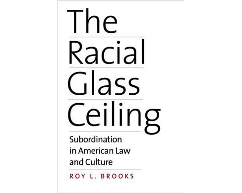 Racial Glass Ceiling : Subordination in American Law and Culture -  by Roy L. Brooks (Hardcover) - image 1 of 1