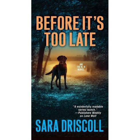 Before It's Too Late - (F.B.I. K-9 Novel)by  Sara Driscoll (Paperback) - image 1 of 1