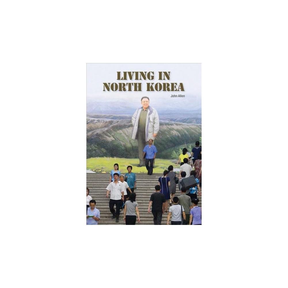 Living in North Korea - by John Allen (Hardcover)