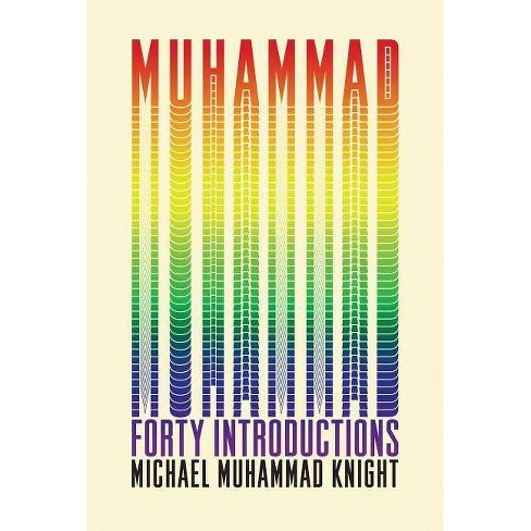 Muhammad: Forty Introductions - by  Michael Muhammad Knight (Paperback) - image 1 of 1