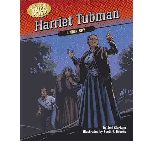 Harriet Tubman : Union Spy -  (Hidden History Spies) by Jeri Cipriano (Paperback) - image 1 of 1