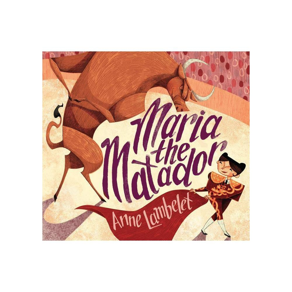 Maria The Matador By Anne Lambelet Hardcover