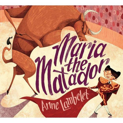 Maria the Matador - by  Anne Lambelet (Hardcover) - image 1 of 1