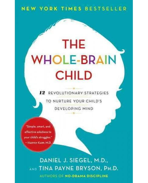 Whole-Brain Child : 12 Revolutionary Strategies to Nurture Your Child's Developing Mind (Paperback) - image 1 of 1