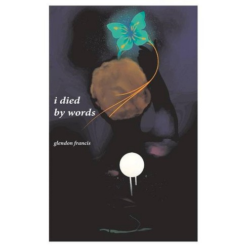I Died by Words - by  Glendon Francis (Paperback) - image 1 of 1