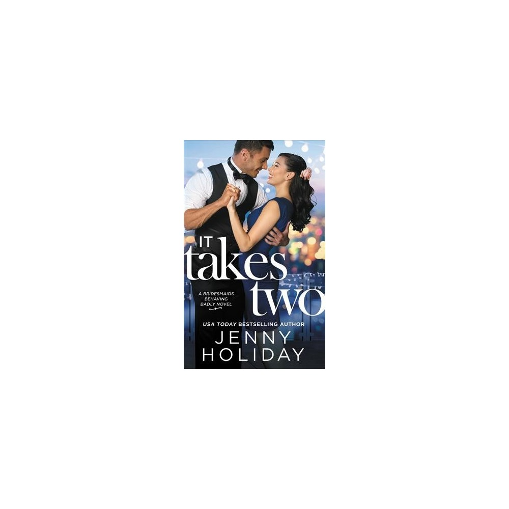 It Takes Two - (Bridesmaids Behaving Badly) by Jenny Holiday (Paperback)