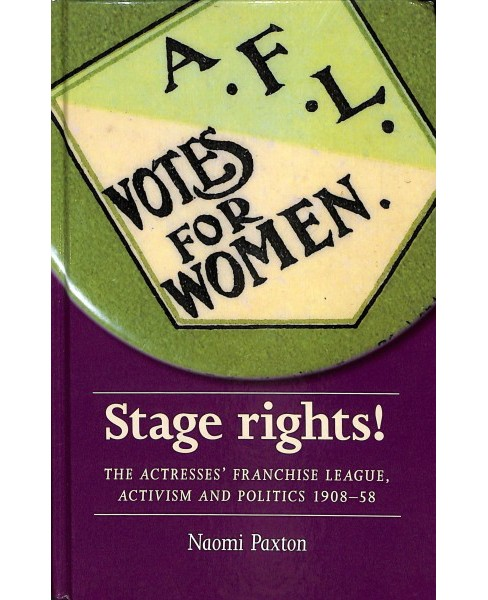 Stage Rights! : The Actresses' Franchise League, activism and politics 1908-58 -  (Hardcover) - image 1 of 1