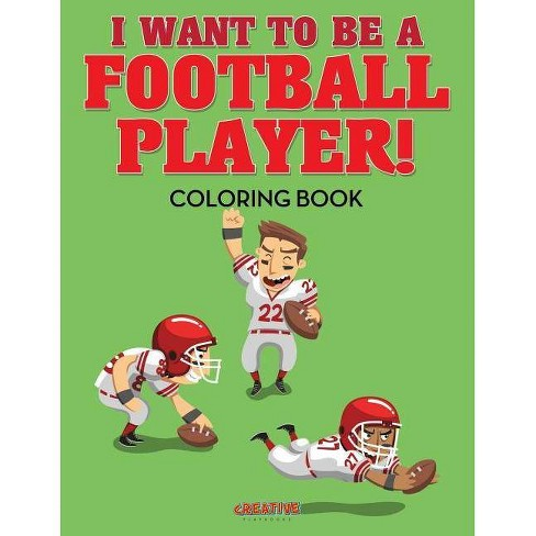 I Want to Be a Football Player! Coloring Book - by  Creative Playbooks (Paperback) - image 1 of 1