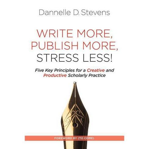 Write More, Publish More, Stress Less! - by  Dannelle D Stevens (Paperback) - image 1 of 1