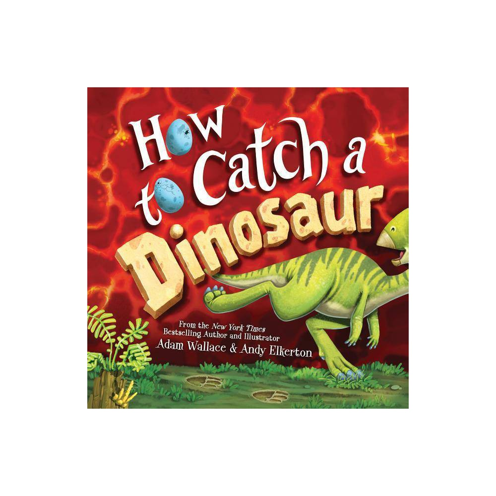 How To Catch A Dinosaur By Adam Wallace Hardcover