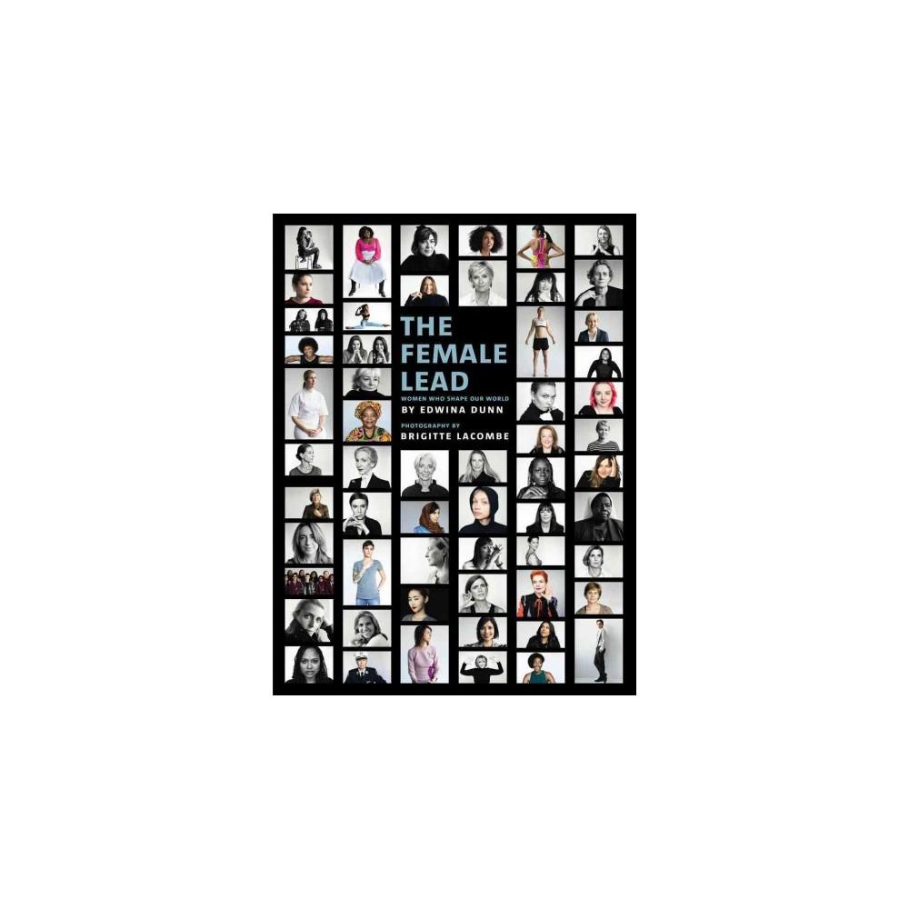 Female Lead : Women Who Shape Our World (Hardcover) (Edwina Dunn)