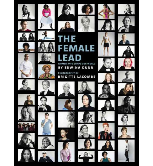 Female Lead : Women Who Shape Our World (Hardcover) (Edwina Dunn) - image 1 of 1