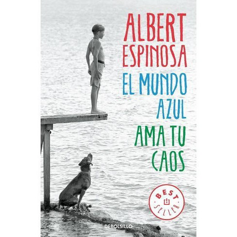 El Mundo Azul: AMA Tu Caos / The Blue World: Love Your Chaos - by  Albert Espinosa (Paperback) - image 1 of 1