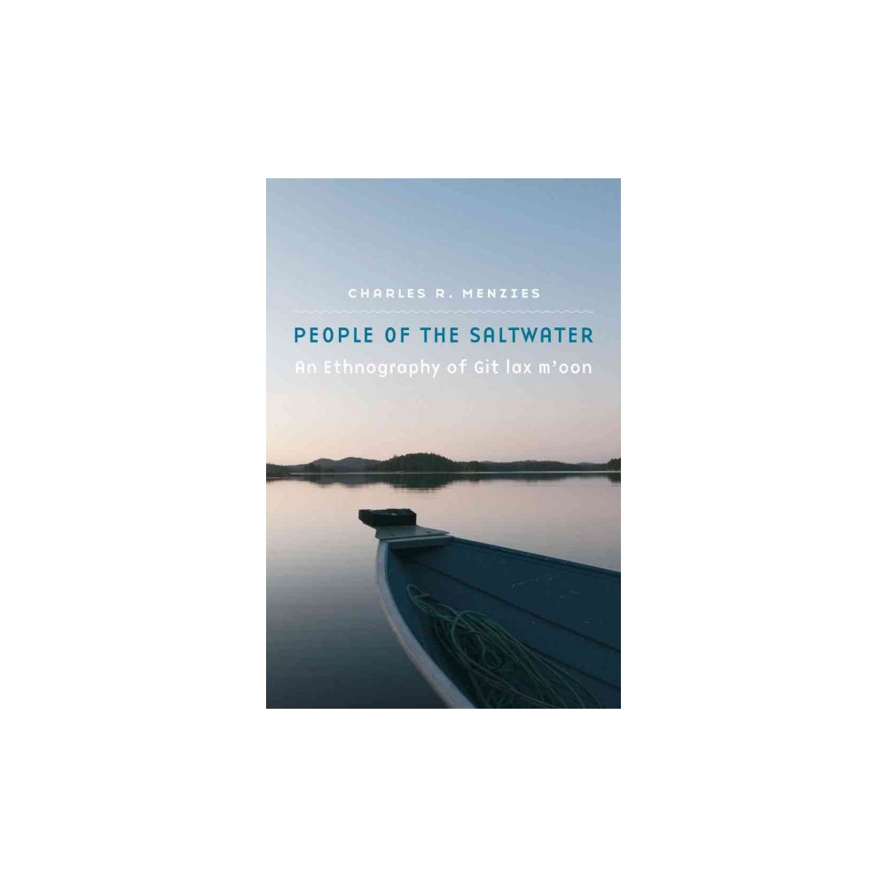 People of the Saltwater : An Ethnography of Git Lax M'oon (Hardcover) (Charles R. Menzies)