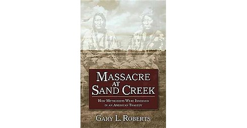 Massacre at Sand Creek : How Methodists Were Involved in an American Tragedy (Paperback) (Gary L. - image 1 of 1
