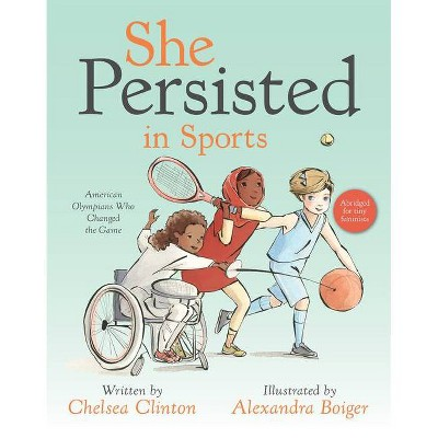 She Persisted in Sports: American Olympians Who Changed the Game - by Chelsea Clinton (Hardcover)
