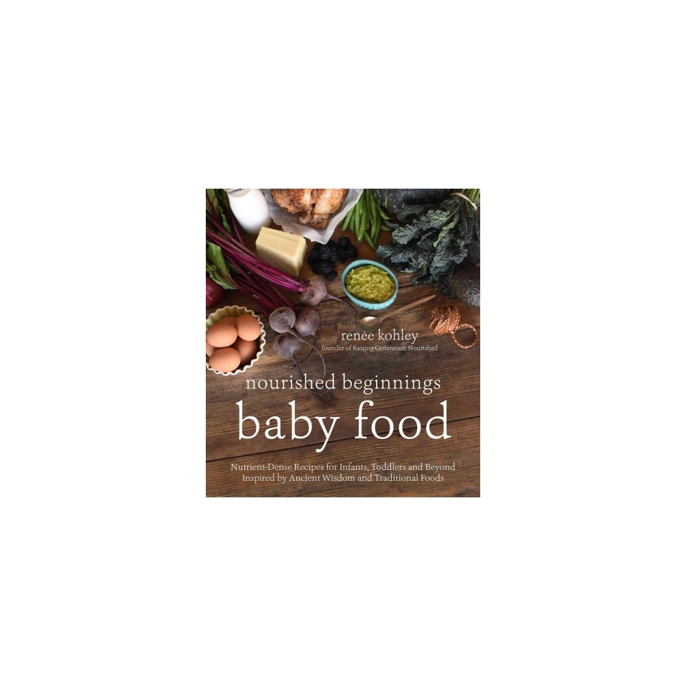 Nourished beginnings baby food : Nutrient-Dense Recipes for Infants, Toddlers and Beyond Inspired by