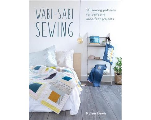 Wabi-Sabi Sewing : 20 Sewing Patterns for Perfectly Imperfect Projects -  by Karen Lewis (Paperback) - image 1 of 1