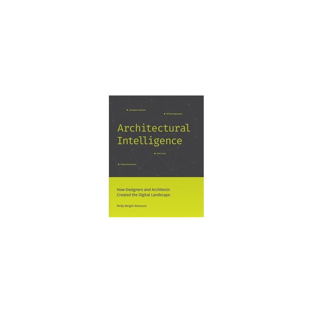 Architectural Intelligence : How Designers and Architects Created the Digital Landscape - (Hardcover)