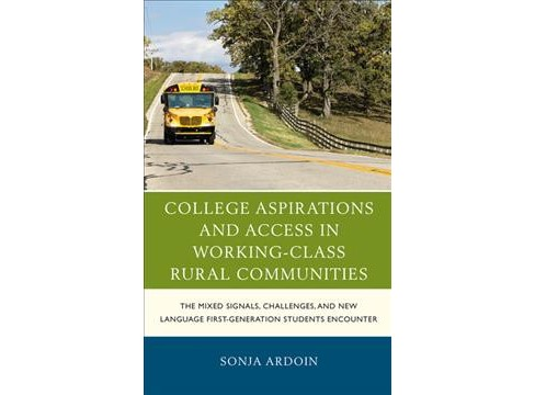 College Aspirations and Access in Working-Class Rural Communities : The Mixed Signals, Challenges, and - image 1 of 1