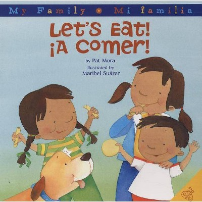 Let's Eat!/A Comer! - (My Family: Mi Familia)by Pat Mora (Hardcover)