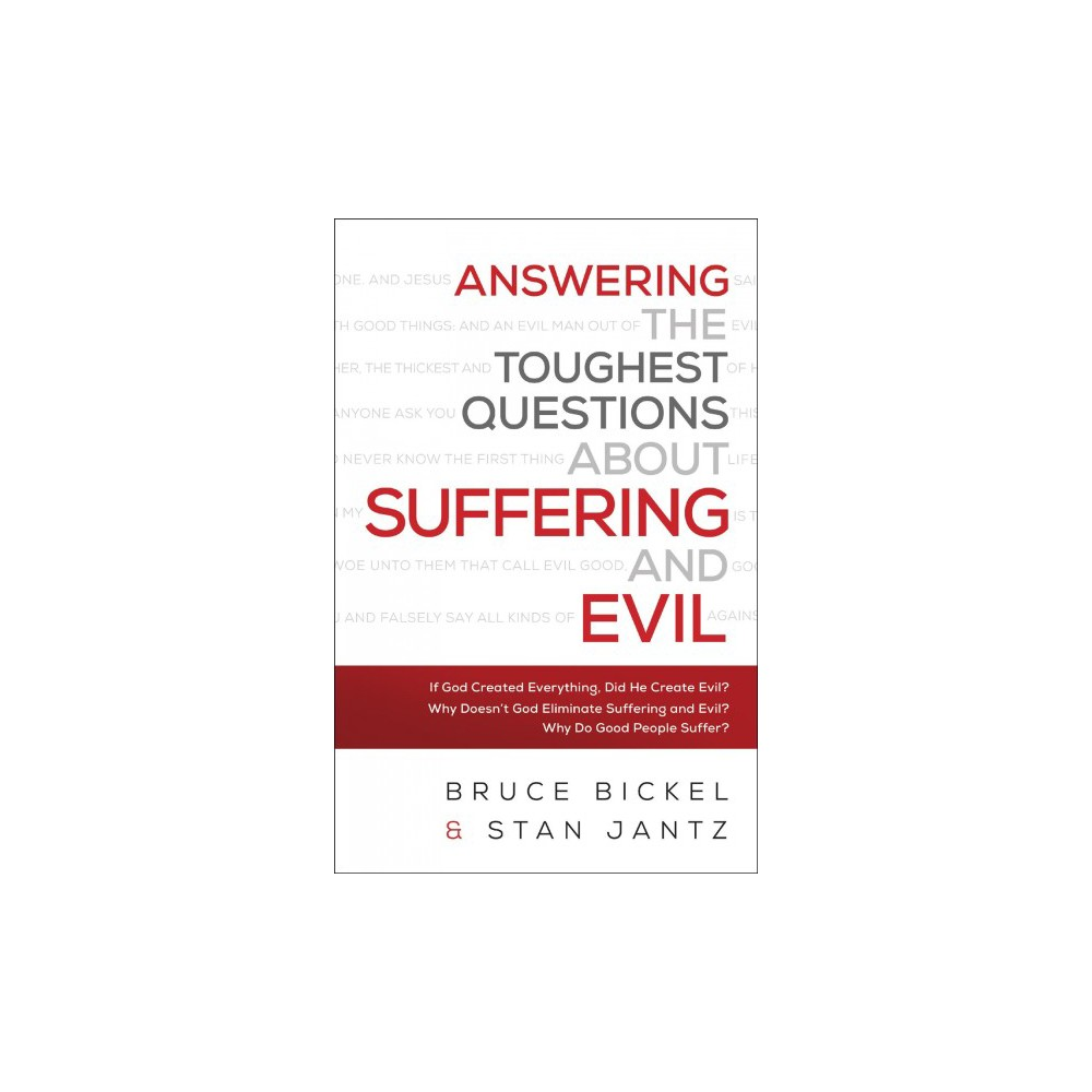 Answering the Toughest Questions About Suffering and Evil (Paperback) (Bruce Bickel & Stan Jantz & Answering the Toughest Questions About Suffering and Evil (Paperback) (Bruce Bickel & Stan Jantz &