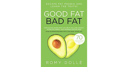 Good Fat, Bad Fat : Escape Fat Phobia and Learn the Truth! (Paperback) (Romy Dolle) - image 1 of 1