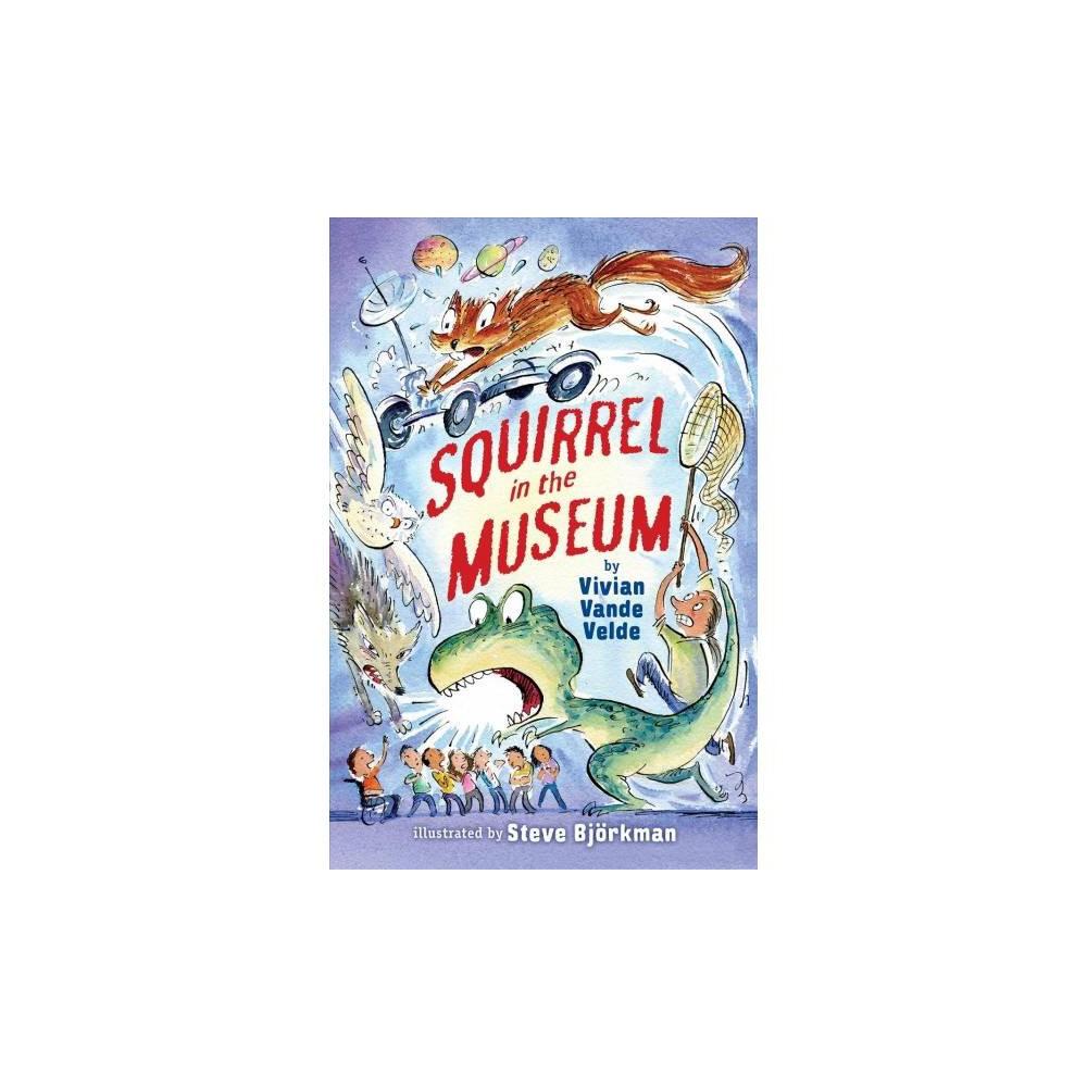 Squirrel in the Museum - by Vivian Vande Velde (Hardcover)