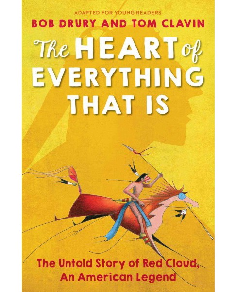 Heart of Everything That Is Young Readers Edition : The Untold Story of Red Cloud, An American Legend - image 1 of 1