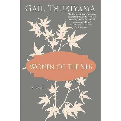 Women of the Silk - 8th Edition by  Gail Tsukiyama (Paperback)
