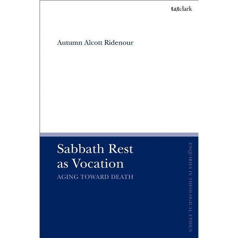 Sabbath Rest as Vocation - (T&t Clark Enquiries in Theological Ethics) by  Autumn Alcott Ridenour - image 1 of 1