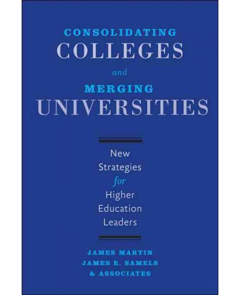 Consolidating Colleges and Merging Universities : New Strategies for Higher Education Leaders - image 1 of 1