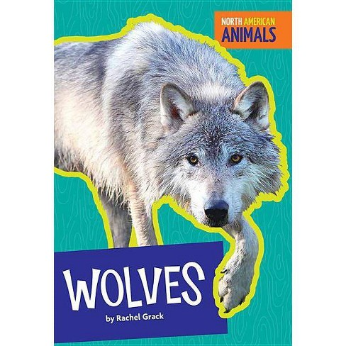 Wolves - (North American Animals) by  Rachel Grack (Paperback) - image 1 of 1