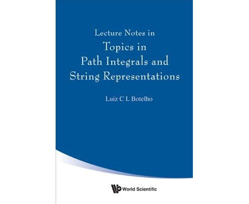 Lecture Notes in Topics in Path Integrals and String Representations (Hardcover) (Luiz C. L. Botelho) - image 1 of 1