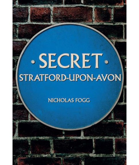 Secret Stratford-Upon-Avon (Paperback) (Nicholas Fogg) - image 1 of 1