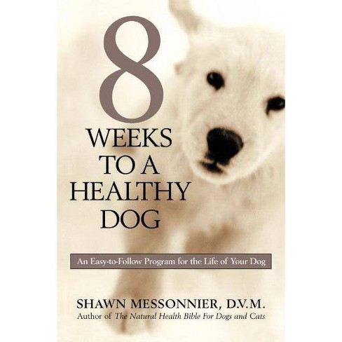 8 Weeks to a Healthy Dog - by  Shawn Messonnier (Paperback) - image 1 of 1