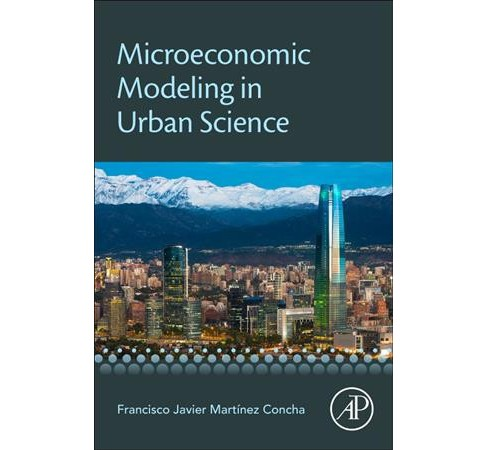 Microeconomic Modeling in Urban Science -  by Francisco Concha (Paperback) - image 1 of 1