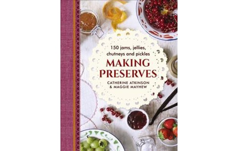 Making Preserves : 150 Jams, Jellies, Chutneys and Pickles (Hardcover) (Catherine Atkinson & Maggie - image 1 of 1