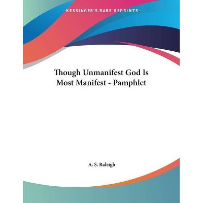 Though Unmanifest God Is Most Manifest - Pamphlet - by  A S Raleigh (Paperback)