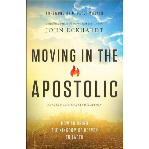 Moving in the Apostolic - by John Eckhardt (Paperback)