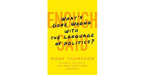 Enough Said : What's Gone Wrong With the Language of Politics? (Hardcover) (Mark Thompson) - image 1 of 1