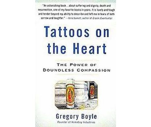 Tattoos on the Heart : The Power of Boundless Compassion (Paperback) (Gregory Boyle) - image 1 of 1