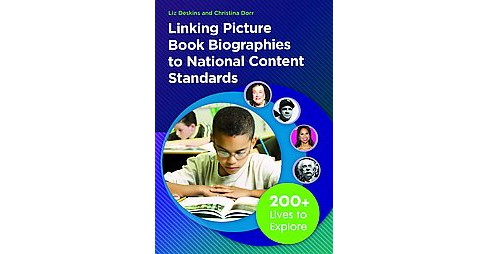 Linking Picture Book Biographies to National Content Standards : 200+ Lives to Explore (Paperback) (Liz - image 1 of 1