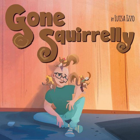 Gone Squirrelly - by  Luisa Izzo (Paperback) - image 1 of 1