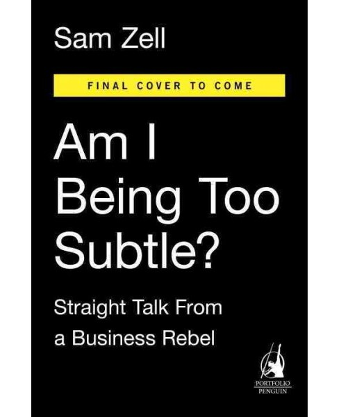 Am I Being Too Subtle? : Straight Talk from a Business Rebel (Hardcover) (Sam Zell) - image 1 of 1