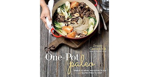 One-Pot Paleo : Simple to Make, Delicious to Eat and Gluten-Free to Boot (Paperback) (Jenny Castaneda) - image 1 of 1